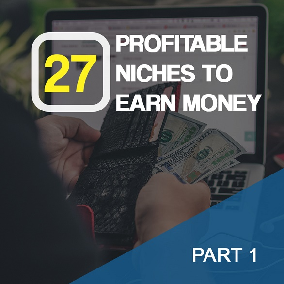 27 Profitable Niches To Earn Money Those Big Players Don't Want You To Know Part 1