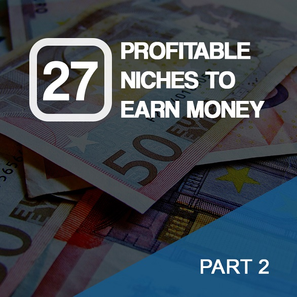 27 Profitable Niches To Earn Money Those Big Players Don't Want You To Know Part 2